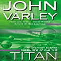 Titan: Gaean Trilogy, Book 1 Audiobook by John Varley Narrated by Allyson Johnson