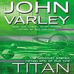 Titan: Gaean Trilogy, Book 1 | John Varley