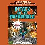 Attack on the Overworld: An Unofficial Overworld Adventure, Book 2 | Danica Davidson