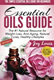 The Simple Essential Oils Guide for Beginners: Essential Oils for Beginners - #1 Natural Resource for Natural Weight Loss, Anti-Aging, Natural Cures, ... Weight Loss, Aromatherapy Guide) (Volume 1)