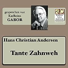 Tante Zahnweh Hörbuch von Hans Christian Andersen Gesprochen von: Karlheinz Gabor