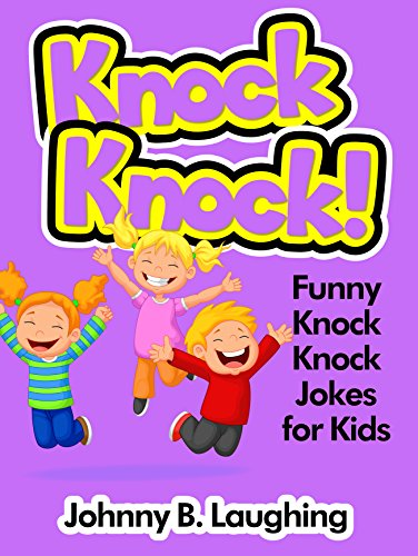 Johnny B. Laughing - Knock Knock Jokes for Kids 5!: 50+ Funny Knock Knock Jokes for Kids (Knock Knock Joke Series!) (English Edition)