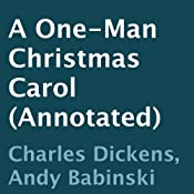 A One-Man Christmas Carol (Annotated) | [Charles Dickens, Andy Babinski]