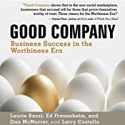 Good Company: Business Success in the Worthiness Era | [Laurie Bassi, Ed Frauenheim, Dan McMurrer]
