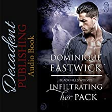 Infiltrating Her Pack: Black Hills Wolves, Book 20 Audiobook by Dominique Eastwick Narrated by Lane Baldwin