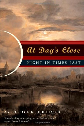 At Day's Close: Night in Times Past: A. Roger Ekirch: 9780393329018: Amazon.com: Books