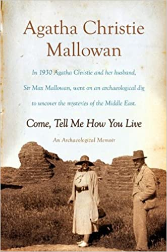 Come, Tell Me How You Live written by Agatha Christie Mallowan