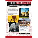 Planning and Scheduling Using Microsoft Project 2003: With Revised Text and Updated Workshops