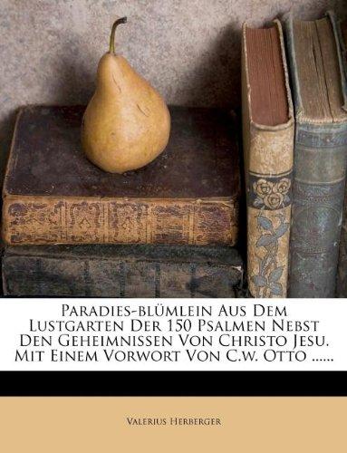 Paradies-blümlein Aus Dem Lustgarten Der 150 Psalmen Nebst Den Geheimnissen Von Christo Jesu. Mit Einem Vorwort Von C.w. Otto ......