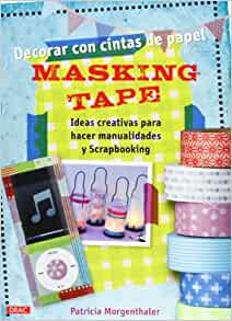 Decorar con cintas de papel Masking Tape: Patricia Morgenthaler: 9788498743272: Amazon.com: Books