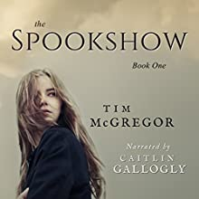 The Spookshow, Book 1 Audiobook by Tim McGregor Narrated by Caitlin Gallogly