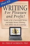Over 65: Writing for Pleasure and Profit!: Earn while you Learn!