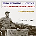 Mao Zedong and China in the Twentieth-Century World: A Concise History: Asia-Pacific: Culture, Politics, and Society Audiobook by Rebecca E. Karl Narrated by Bobby Brill