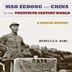 Mao Zedong and China in the Twentieth-Century World: A Concise History: Asia-Pacific: Culture, Politics, and Society Hörbuch von Rebecca E. Karl Gesprochen von: Bobby Brill