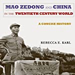Mao Zedong and China in the Twentieth-Century World: A Concise History: Asia-Pacific: Culture, Politics, and Society | Rebecca E. Karl