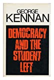 Democracy and the Student Left (0090950704) by Kennan, George F.