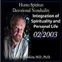 Homo Spiritus: Devotional Nonduality Series (Integration of Spirituality and Personal Life - February 2003)