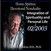 Homo Spiritus: Devotional Nonduality Series (Integration of Spirituality and Personal Life - February 2003) | [David R. Hawkins, M.D.]