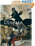 Disease: The Extraordinary Stories Behind History's Deadliest Killers