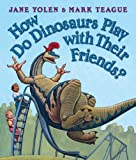 How Do Dinosaurs Play with Their Friends? (0007251114) by Yolen, Jane