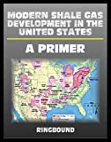 img - for Modern Shale Gas Development in the United States: A Primer - Geology, Regulations, Environmental Considerations, Hydraulic Fracturing, Protecting Groundwater, Pollution Threats (Ringbound) book / textbook / text book