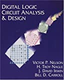 Digital Logic Circuit Analysis and Design 1st (first) Edition by Nelson, Victor P., Nagle, H. Troy, Carroll, Bill D., Irwin, (1995)