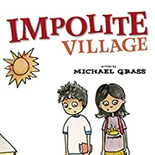 Impolite Village (       UNABRIDGED) by Michael Grass Narrated by Josh Kilbourne