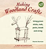 img - for Making Woodland Crafts: Using Green Sticks, Rods, Poles, Beads and String (Crafts and Family Activities) book / textbook / text book