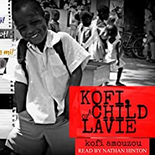 Kofi, a Child of Lavie Audiobook by Kofi Amouzou Narrated by Nathan Hinton