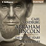 Abraham Lincoln: The Prairie Years and The War Years Audiobook by Carl Sandburg Narrated by Arthur Morey