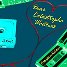 Dear Catastrophe Waitress: A Novel (       UNABRIDGED) by Brendan Halpin Narrated by Amy Tallmadge, Jef Holbrook