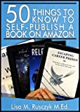 50 Things to Know to Self-Publish a Book on Amazon: A Step-By-Step guide to Publish and Promote an eBook  *Includes Free eCourse*