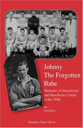 Johnny the Forgotten Babe: Memories of Manchester and Manchester United in the 1950s