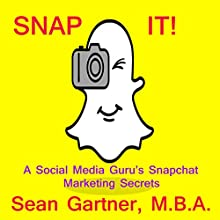 Snap It! Audiobook by Sean Gartner Narrated by Sean Gartner