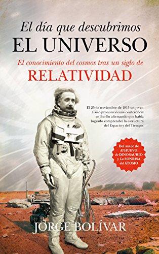 El día que descubrimos el Universo: El conocimiento del COSMOS tras un siglo de RELATIVIDAD (Divulgación científica)