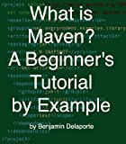 What is Maven? A Beginner's Tutorial by Example