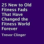 25 New to Old Fitness Fads That Have Changed the Fitness World Forever | Trevor Clinger