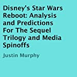 Disney's Star Wars Reboot: Analysis and Predictions for the Sequel Trilogy and Media Spinoffs | Justin Murphy
