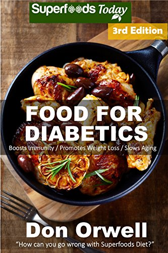 Food For Diabetics: 190+ Diabetes Type-2 Recipes of Quick & Easy Cooking, Diabetics Diet, Diabetics Cookbook,Gluten Free Cooking, Wheat Free, Antioxidants ... Weight loss-Diabetic Living 91) by Don Orwell