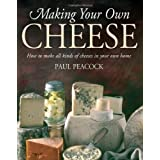 Making Your Own Cheese: How to Make All Kinds of Cheeses in Your Own Homeby Paul Peacock