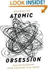 Atomic Obsession: Nuclear Alarmism fr...