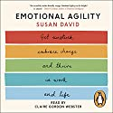 Emotional Agility: Get Unstuck, Embrace Change and Thrive in Work and Life Hörbuch von Susan David Gesprochen von: Claire Gordon-Webster