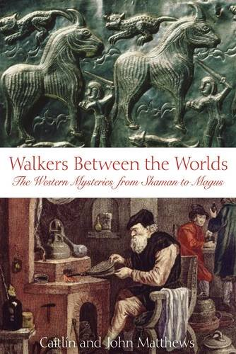 Walkers Between the Worlds: Journey to the Roots of an Ancient Partnership: The Western Tradition from Shaman to Magus