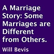 A Marriage Story: Some Marriages Are Different from Others | [Will Bevis]