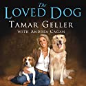 The Loved Dog: The Playful, Nonaggressive Way to Teach Your Dog Good Behavior (       UNABRIDGED) by Tamar Geller, Andrea Cagan Narrated by Renée Raudman