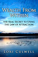 Wealth from Within: the Real Secret to Using the Law of Attraction (Law of Attraction Made Simple) (English Edition)