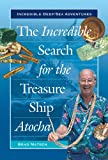 The Incredible Search for the Treasure Ship Atocha (Incredible Deep-Sea Adventures)