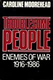 Troublesome People: The Warriors of Pacifism (Conscientious Objectors) (091756135X) by Moorehead, Caroline