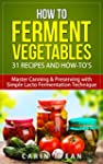 How to Ferment Vegetables: Master Can...