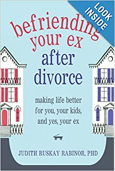 Befriending Your Ex after Divorce: Making Life Better for You, Your Kids, and, Yes, Your Ex book downloads